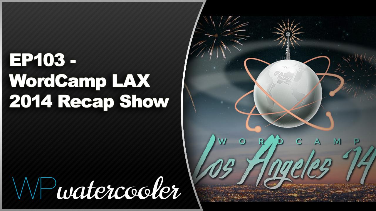EP103 - WordCamp LAX 2014 Recap Show - Sept 8 2014 5