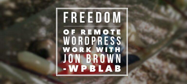 EP34 - Freedom of Remote WordPress Work with Jon Brown - WPblab 3