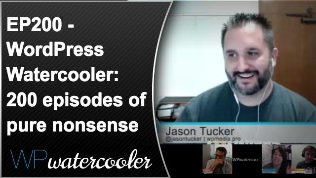 EP200 - WordPress Watercooler: 200 episodes of pure nonsense 5