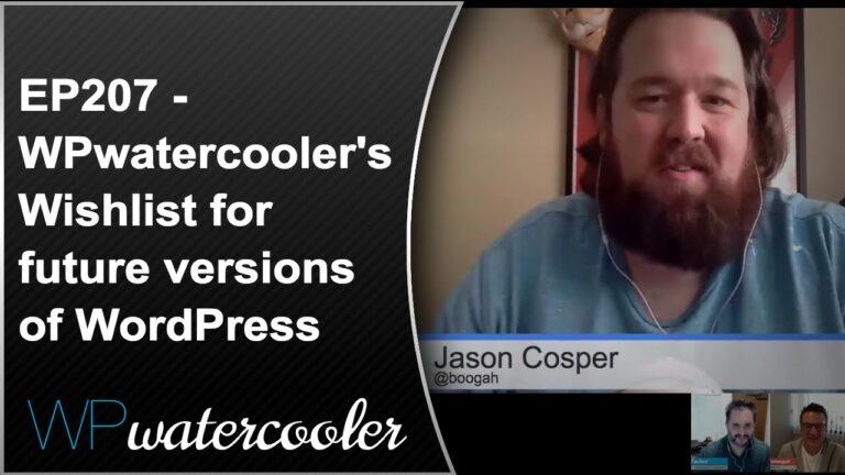 EP207 - WPwatercooler's Wishlist for future versions of WordPress 10