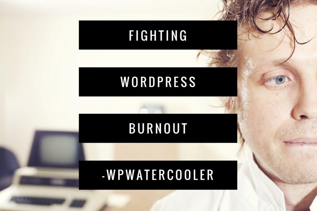 EP221 - Fighting WordPress Burnout