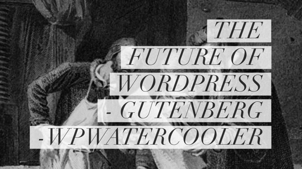 YouTube - The Future of WordPress - Gutenberg