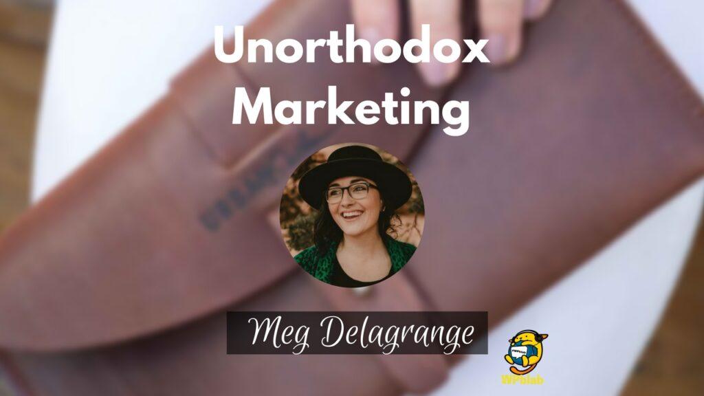 YouTube - WPblab EP93 - Unorthodox Marketing with Meg Delagrange