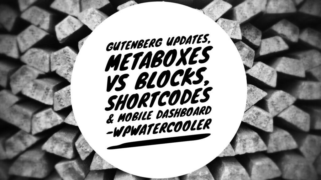 YouTube - EP268 - Gutenberg Updates, Metaboxes vs Blocks, Shortcodes & Mobile Dashboard - WPwatercooler