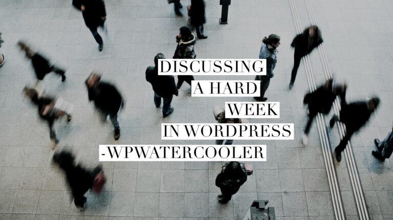 EP316 - Discussing a hard week in WordPress - WPwatercooler 1