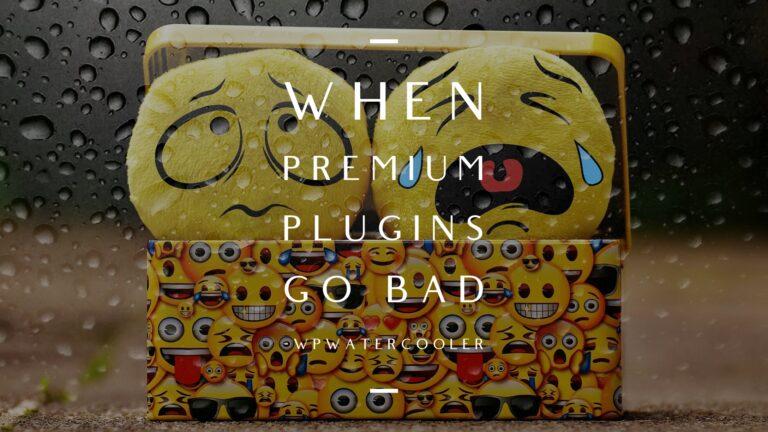 EP326 - When premium plugins go bad 1