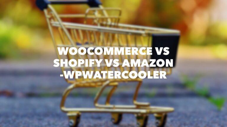 EP331 - WooCommerce vs Shopify vs Amazon - WPwatercooler 1