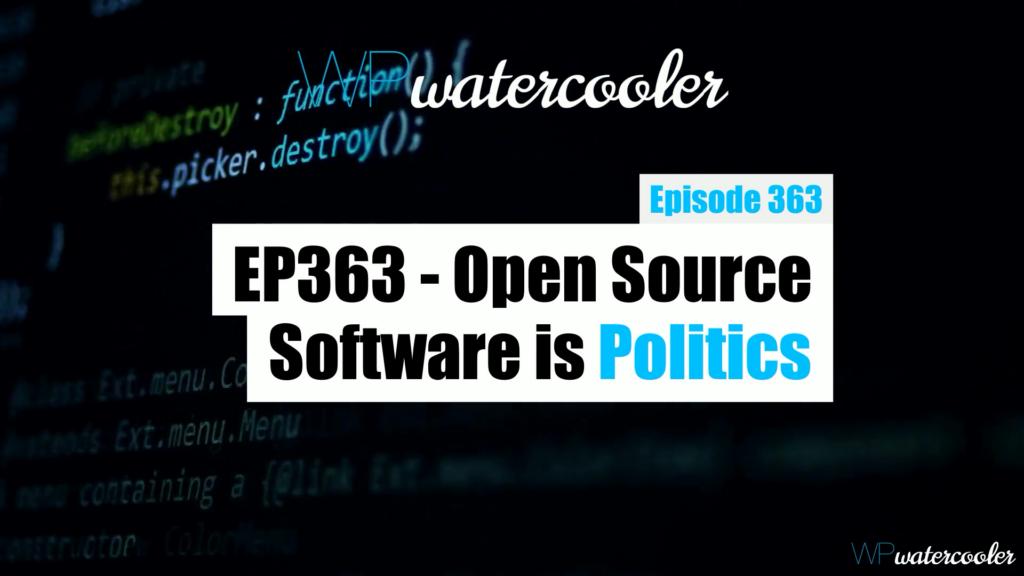 EP363 Open Source Software is Politics