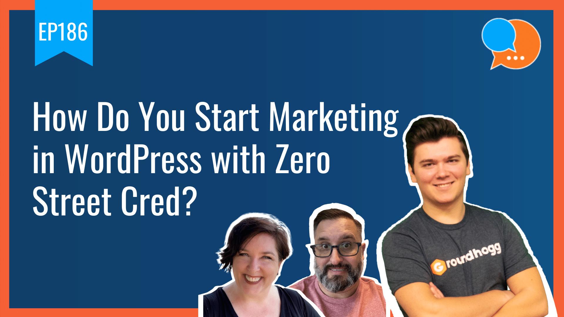 EP186 How Do You Start Marketing in WordPress with Zero Street Cred Smart Marketing Show yt